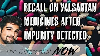 EU Officials Recall Some Valsartan Medicines After Impurity Detected | The Differential Now
