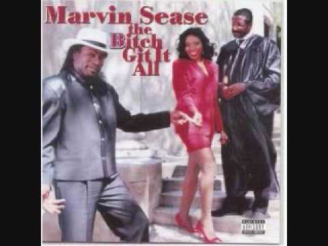 Marvin Sease- The Bitch Git It All