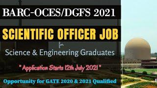 BARC-OCES/DGFS 2021   Scientific Officer Posts   for M.Sc & B.Tech   GATE Qualified 2021 & 2020