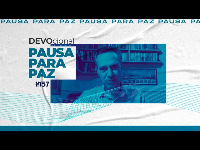 #pausaparapaz - devocional 157 //Valdir Oliveira