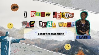 I Knew Jesus Was Real When I Stopped Swearing | Lais