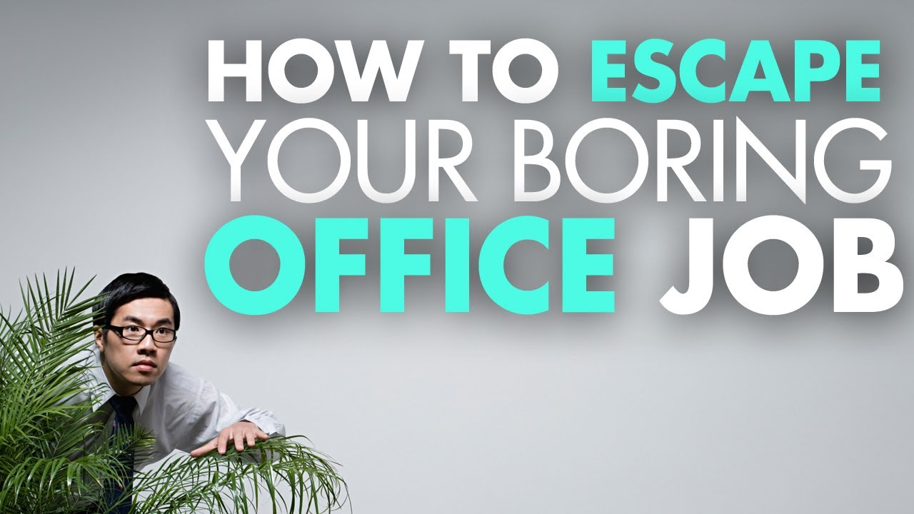 Boring Office Job : How to escape your boring desk job youtube