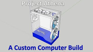 Project Athena: A Custom Computer Build Pt1 Intro