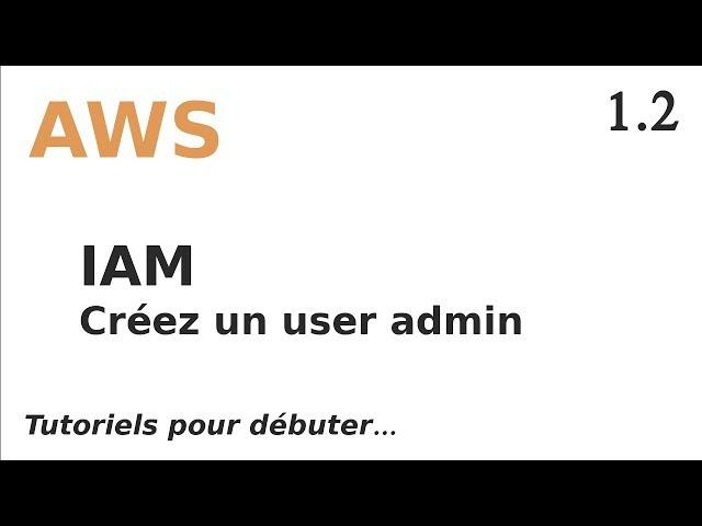 AWS - 1.2. IAM : CREER UN COMPTE D'ADMINISTRATION