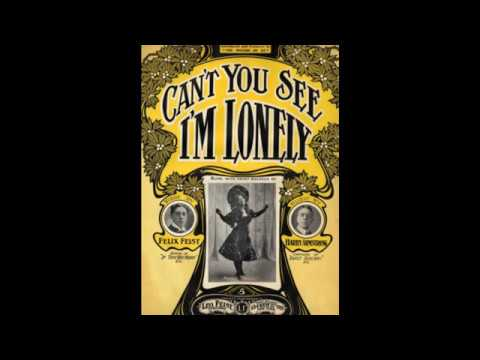 Can't You See I'm Lonely (1905)