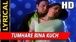 Presenting tumhare bina kuch with lyrics full video song from joru ka ghulam movie starring govinda, twinkle khanna in lead roles, released 2000. the is sung by sonu nigam, hema sardesai and ...