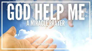 Download Video Prayer For God's Help - God Help Me Please Miracle Prayer MP3 3GP MP4
