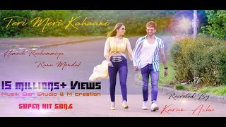 Teri Meri Kahani   Full Song Ranu Mondal & Himesh Reshammiya  Happy Hardy & Heer   Karan-Ashu  
