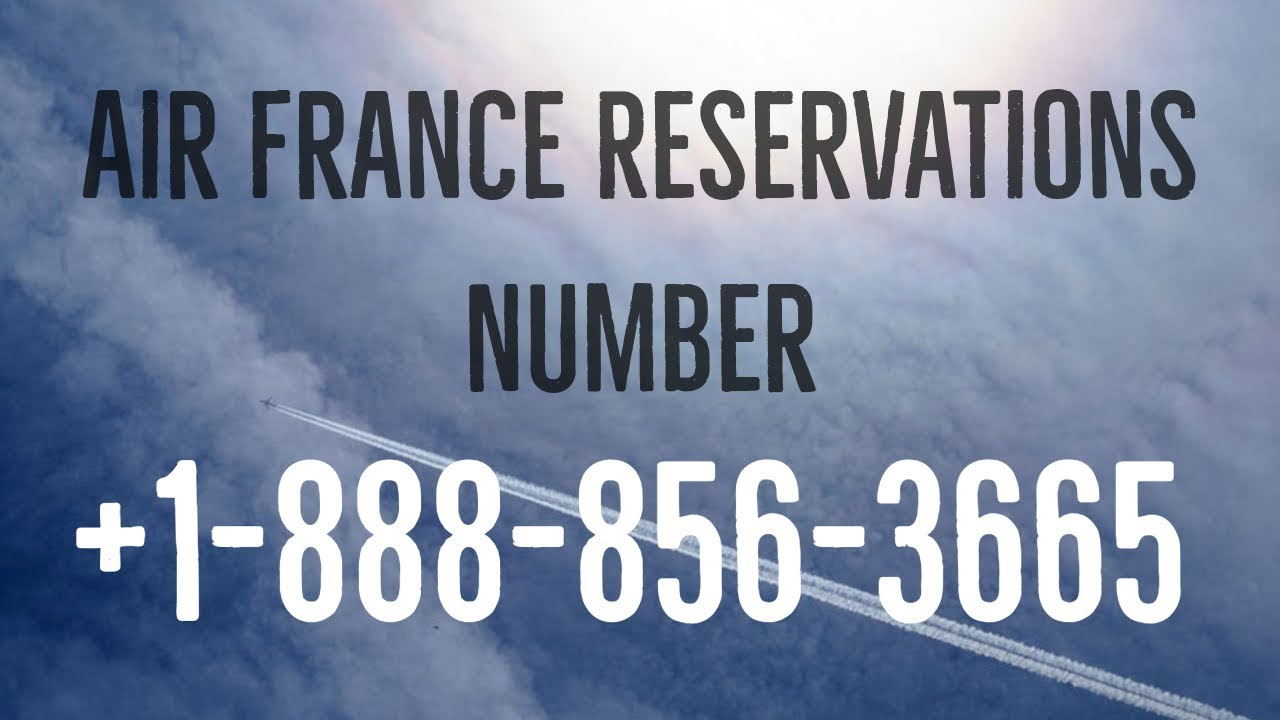 Air France Reservations Number +1-888-856-3665 Booking Phone Number