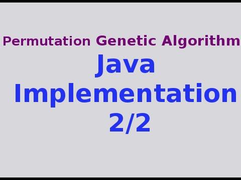 Genetic Algorithms 30/30: Full Java Implementation of Permutation GA 2/2