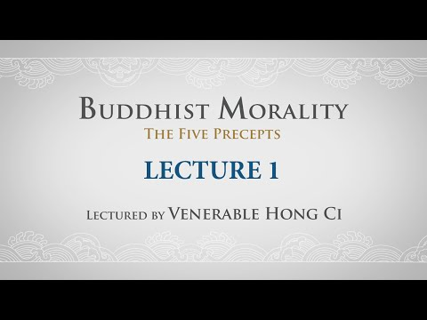 [English] Buddhist Morality: The Five Precepts - Lecture 1 - Ven. Hong Ci