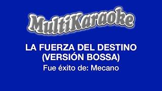La Fuerza Del Destino (Versión Bossa) - Multikaraoke