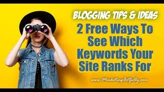 2 Free Ways To See Keywords Your Site Ranks For - Blogging Tips & Ideas