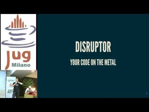 JUG Milano Meeting #80 - Disruptor, your code on the metal