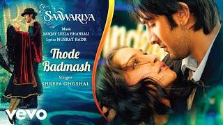Thode Badmash Audio Song - Saawariya|Ranbir,Sonam|Shreya Ghoshal|Sanjay Leela Bhansali