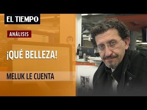 Meluk le Cuenta: ¡Qué belleza! | EL TIEMPO