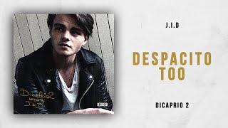 J.I.D - Despacito Too (DiCaprio 2)