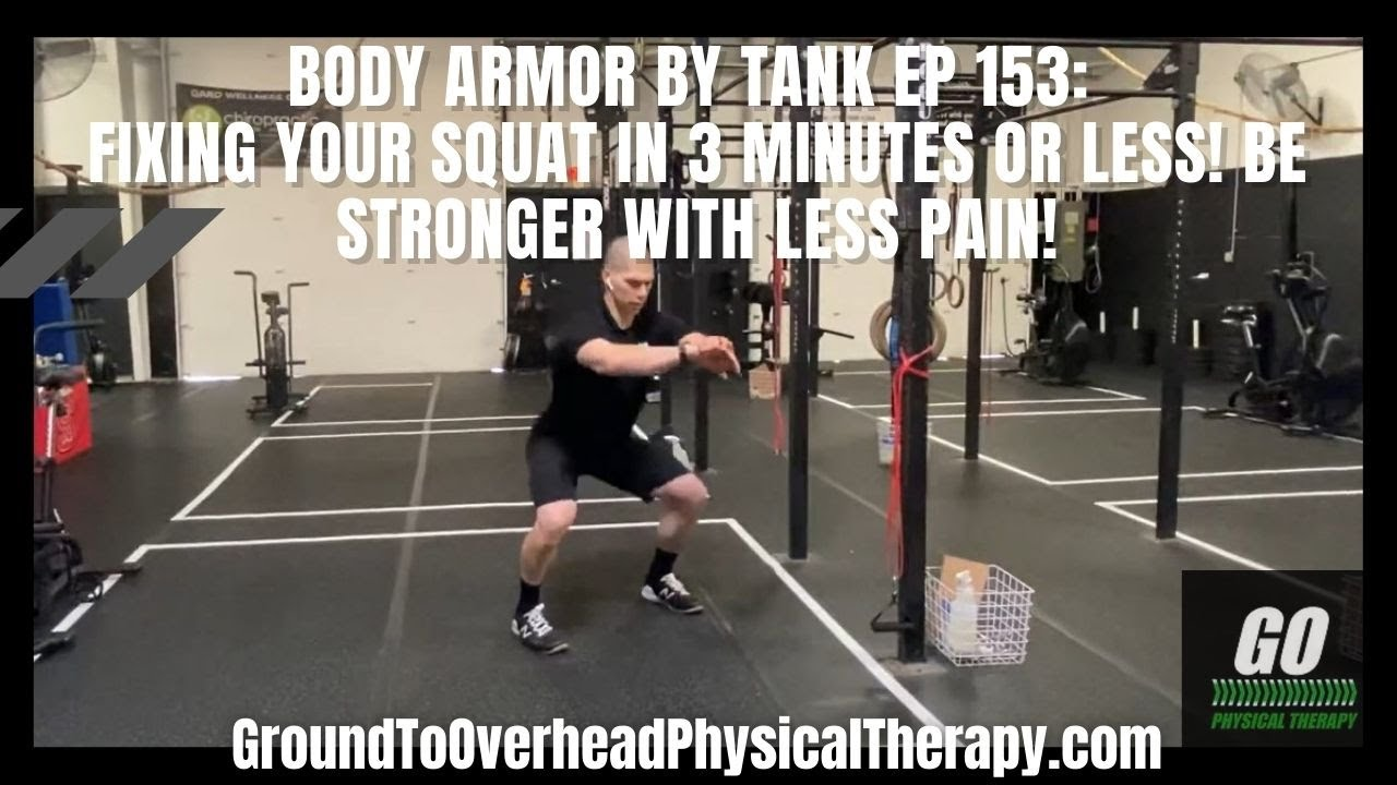 Body Armor By Tank Ep 153: Fixing your squat in 3 minutes or less! Be stronger with Less pain!