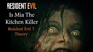 RESIDENT EVIL 7 THEORY | MIA THE KITCHEN KILLER | RE7 Characters
