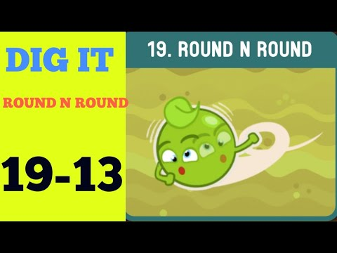 Dig it 19-13 (ROUND N ROUND ) Walkthrough or Solution