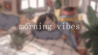 morning vibes - lofi hip hop mix