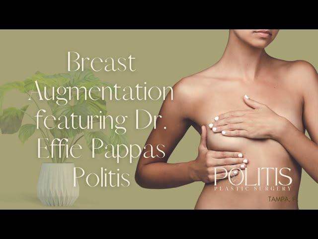 Breast Augmentation featuring Dr. Effie Pappas Politis