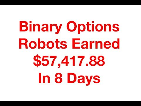 Binary Options Robots Earned $57,417.88 In 8 Days