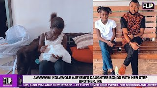 AWWWWN KOLAWOLE AJEYEMIS DAUGHTER BONDS WITH HER HALF- BROTHER IRE