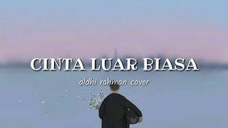 Download lagu CINTA LUAR BIASA Andmesh Kamaleng Aldhi Rahman Cover MP3