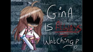 Gina is Always WATCHING!-Gacha Life Glitch