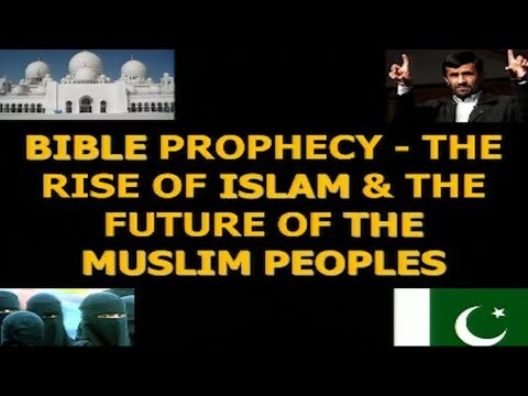 MUST SEE! Bible Prophecy: The rise of Islam and future of the Muslim peoples