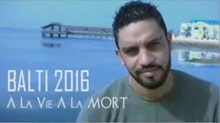    2016   NEW BALTI 2016  A LA VIE A LA MORT