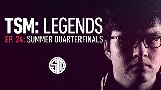 TSM: LEGENDS - Episode 24 - Summer Quarterfinals