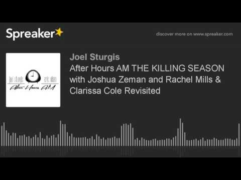 After Hours AM THE KILLING SEASON with Joshua Zeman and Rachel Mills & Clarissa Cole Revisited