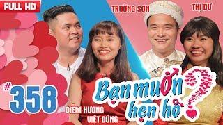 BẠN MUỐN HẸN HÒ | Tập 358 UNCUT | Việt Dũng - Diễm Hương | Trường Sơn - Nguyễn Thị Dư | 180218 ????