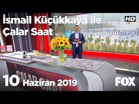 10 Haziran 2019 İsmail Küçükkaya ile Çalar Saat