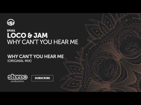 Loco & Jam - Why Can't You Hear Me (Original Mix)