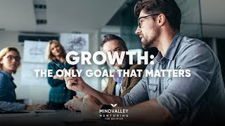 Growth: The Only Goal That Matters | Vishen Lakhiani