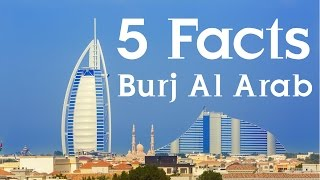 5 Amazing Facts About Dubai,s Burj Al Arab