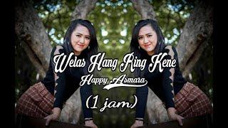 Download HAPPY ASMARA - Welas Hang Ring Kene ( 1JAM )