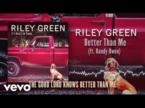 Riley Green - Better Than Me (Lyric Video) ft. Randy Owen
