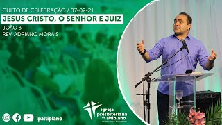 Jesus Cristo, o Senhor e Juiz - Culto de Celebração - IP Altiplano - 07/02