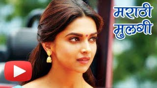 Deepika Padukone To Be The Next Marathi Mulgi!