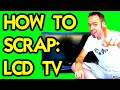 HOW TO SCRAP : LCD TV