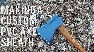 Making a Custom PVC Axe Sheath