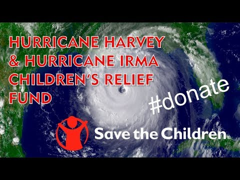 Save the Children Please Donate to Hurricane Harvey and Irma Relief