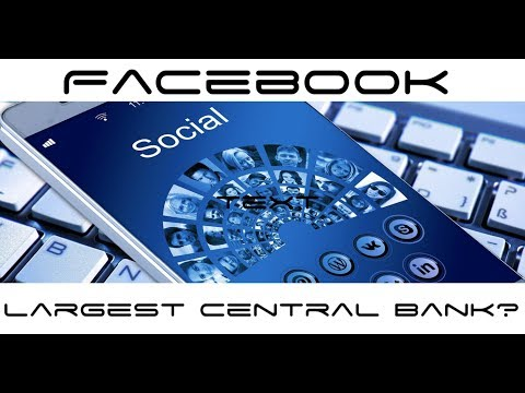 Facebook Cryptocurrency Could Make Them Largest Central Bank on Earth