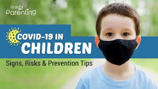 COVID-19 in Children -  Signs, Risks and Prevention Tips
