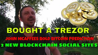 Rando Crypto Post: Bought A Trezor 2 New Blockchain Social Sites & John Mcaffees BTC Predicition