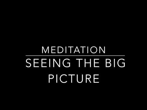 Meditation for  Seeing the Big Picture